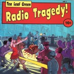 Tea Leaf Green- Radio Tragedy!