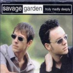 Savage Garden – Truly, Madly Deeply