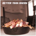 Better Than Bacon-CD Review