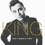 Joe King – Need a Woman (By Friday)