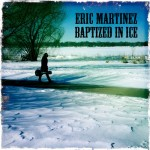 Eric Martinez-Baptized in Ice-Review