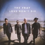 The Fray's New single – Love Don't Die