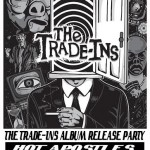 The Trade-Ins Album Release Party with Hot Apostles, Sea of Eyes, and Dead Pay Rent Friday, December 6th, 2013 at 3 Kings Tavern,
