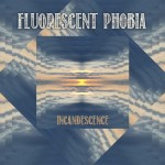 Fluorescent Phobia- Incandescence