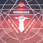 Wiredogs- Kill The Artist, Hype The Trash