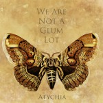 We Are Not a Glum Lot- Atychia