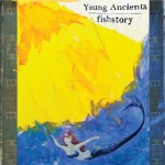 Young Ancients- Fishstory