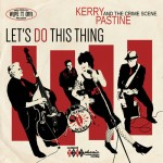 Kerry Pastine and The Crime Scene- Let's Do This Thing